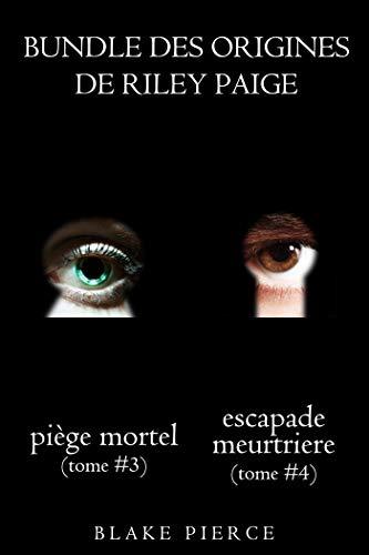 Bundle des Origines de Riley Paige : Piège Mortel (#3) et Escapade Meurtrière (#4) (Les Origines de Riley Paige) (French Edition)