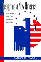 Designing a New America: The Origins of New Deal Planning, 1890-1943 (Political Development of the American Nation)