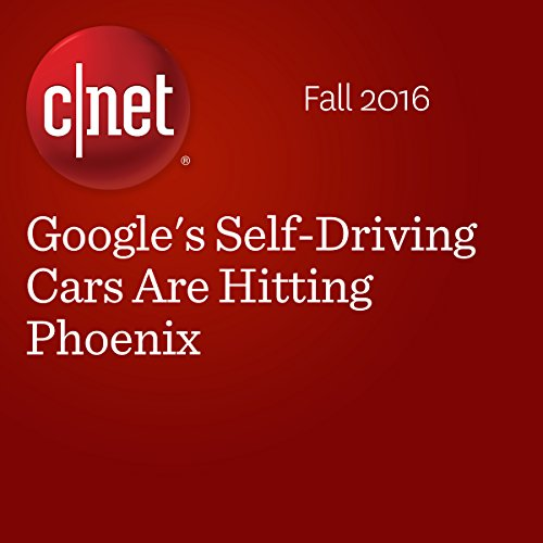 Google's Self-Driving Cars Are Hitting Phoenix  audiobook cover art