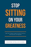 Stop Sitting on Your Greatness: How One Woman Embraced Her Failures and Became Unstoppable