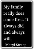 My family really does come first. It always di... - Meryl Streep quotes fridge magnet, Black