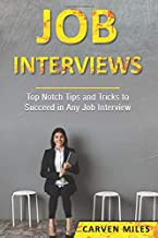 Job Interviews: Top Notch Tips and Tricks to Succeed in Any Job Interview