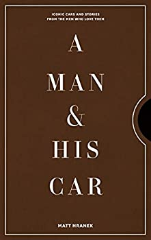 A Man & His Car  Iconic Cars and Stories from the Men Who Love Them