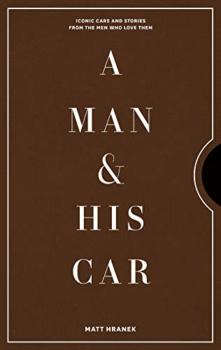 A Man & His Car: Iconic Cars and Stories from the Men Who Love Them