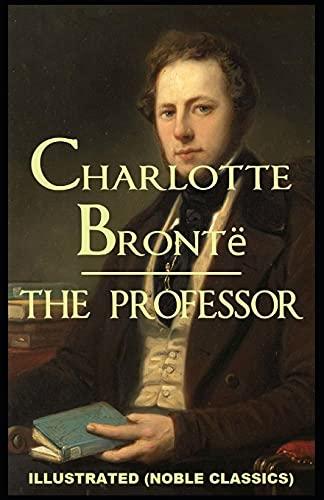 The Professor by Charlotte Brontë Illustrated (Noble Classics)