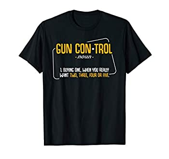 Gun Control Definition Best Funny Weapon Quotes Gift Ideas T-Shirt
