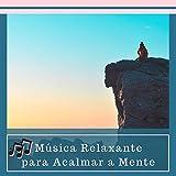 ♫ Música Relaxante para Acalmar a Mente