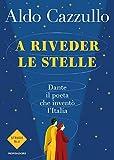 A riveder le stelle. Dante, il poeta che inventò l'Italia...