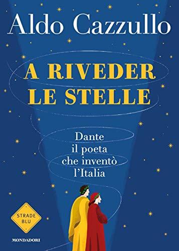 A riveder le stelle. Dante, il poeta che inventò l'Italia (Strade blu)