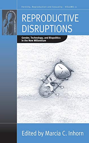 Compare Textbook Prices for Reproductive Disruptions: Gender, Technology, and Biopolitics in the New Millennium Fertility, Reproduction and Sexuality: Social and Cultural Perspectives, 11 1 Edition ISBN 9781845454067 by Inhorn, Marcia C.