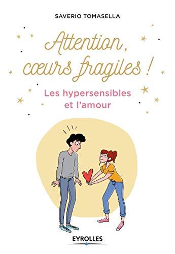 Attention, coeurs fragiles !: Les hypersensibles et l'amour