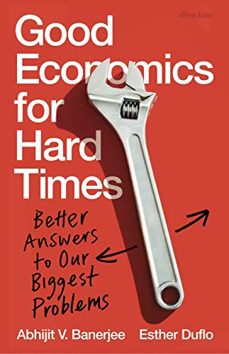 Good Economics. Bad Economics. Better Answers to Our Biggest Problems