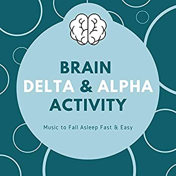 Brain Delta & Alpha Activity: Music to Fall Asleep Fast & Easy