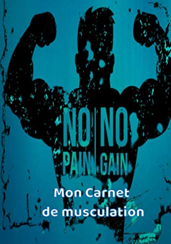 Mon carnet de Musculation: No Pain No Gain -Suivi d'entraînements | Planifiez vos Routines, Notez vos Mensurations