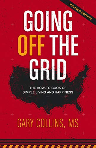 Going Off The Grid: The How-To Book Of Simple Living And Happiness (Off The Grid Series 1)