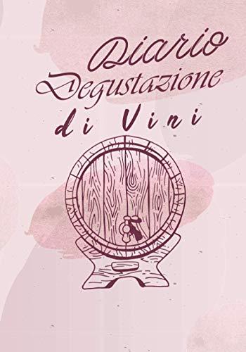 Diario Degustazione di Vini: Libro di Degustazione da Riempire | Scrivi le Tue Scoperte sul Vino | 100 Fogli di Vino | Idea Regalo