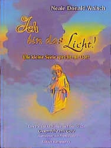 Ich bin das Licht!: Die kleine Seele spricht mit Gott (Edition Sternenprinz)