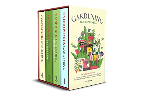 GARDENING FOR BEGINNERS: 4 Books in 1: Hydroponics Gardening, Vegetable Gardening for Beginners, Raised Bed Gardening for Beginners, Container Gardening by [Phil Green]