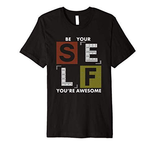 Be Yourself You're Awesome, Spread Positivity And Happiness Premium T-Shirt