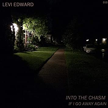 Into the Chasm / If I Go Away Again