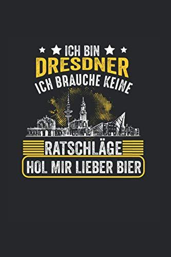 Ich bin Dresdener ich brauche keine Ratschläge hol mir lieber Bier: Dresden Dresdner Notizbuch Tagebuch Liniert A5 6x9 Zoll Logbuch Planer Geschenk