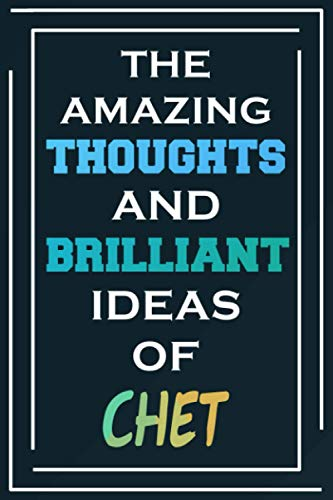 The Amazing Thoughts And Brilliant Ideas Of Chet: Blank Lined Notebook | Personalized Name Gifts