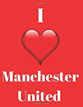 I Love Manchester United: Manchester United Football Loving Notebook/ Notepad/ Journal/ Diary for fans | 120 Black Lined Pages | 8.5 x 11 inches | A4