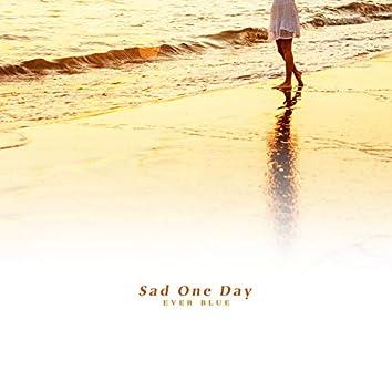 Sad One Day