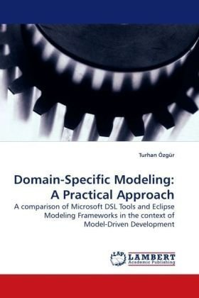 Domain-Specific Modeling: A Practical Approach: A comparison of Microsoft DSL Tools and Eclipse Modeling Frameworks in the context of Model-Driven Development by ?zg¨¹r, Turhan (2009) Paperback
