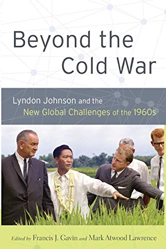 Beyond the Cold War: Lyndon Johnson And The New Global Challenges Of The 1960S (Reinterpreting History)