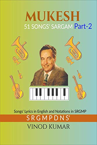 MUKESH 51 SONGS' SARGAM, Part-2: Songs' Lyrics in English and Notations in SRGMP