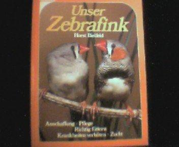 Unser Zebrafink. Anschaffung - Pflege - Richtig füttern - Krankheiten verhüten - Zucht