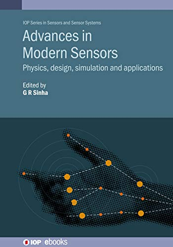Advances in Modern Sensors: Physics, design, simulation and applications (IOP Series in Sensors and Sensor Systems) (English Edition)