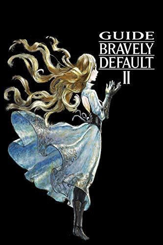 BRAVELY DEFAULT II GUIDE: WalkthroughTipsCheats How To do and More…