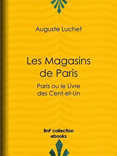 Les Magasins de Paris: Paris ou le Livre des Cent-et-Un