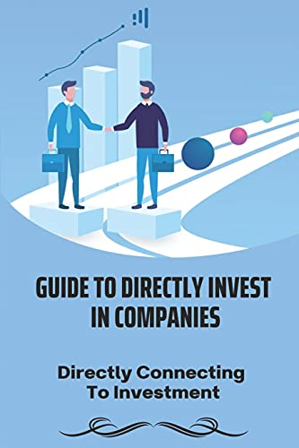 Guide To Directly Invest In Companies: Directly Connecting To Investment: Startup Companies To Invest