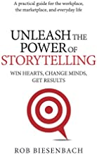 Unleash the Power of Storytelling: Win Hearts, Change Minds, Get Results PDF