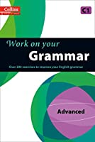 Work on Your Grammar: A Practice Book for Learners at Advanced Level (Collins Work on Your)