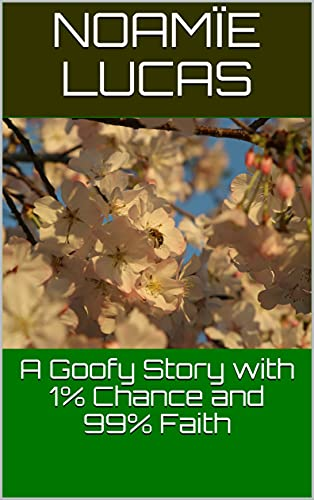 A Goofy Story with 1% Chance and 99% Faith (English Edition)