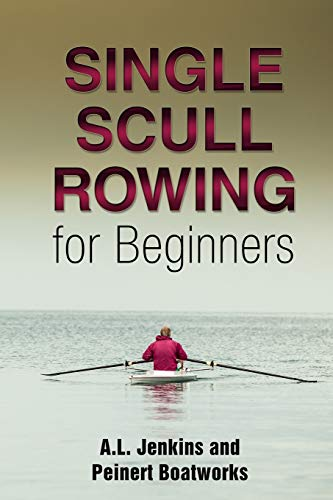 Single Scull Rowing: for Beginners (A Jenkins Guide) (Volume 1)