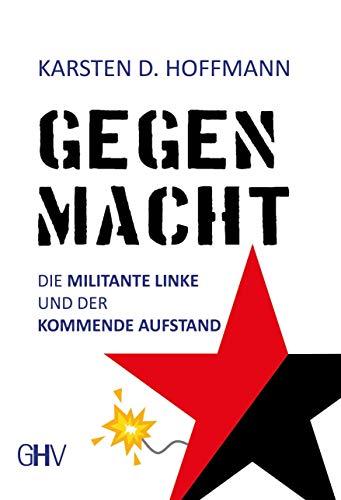 Gegenmacht: Die militante Linke und der kommende Aufstand