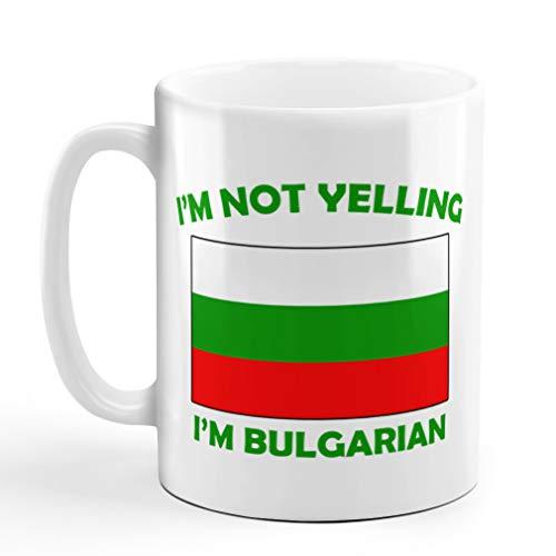 I'M Not Yelling I Am Bulgarian Bulgaria Bulgarians Ceramic Coffee Tea Mug Cup Holiday Christmas Hanukkah Gift For Men & Women