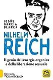 Wilhelm Reich: Il genio dell'energia orgonica e della liberazione sessuale