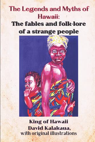 Compare Textbook Prices for The Legends and Myths of Hawaii: The fables and folk-lore of a strange people: with original illustrations  ISBN 9798749045703 by Kalakaua, King of Hawaii David,Daggett, Rollin Mallory