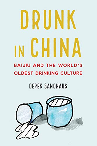 Drunk in China: Baijiu and the World's Oldest Drinking Culture [Idioma Inglés]