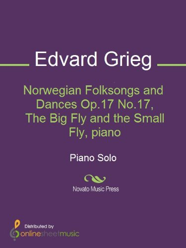 Norwegian Folksongs and Dances Op.17 No.17, The Big Fly and the Small Fly, piano (English Edition)