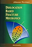 Dislocation Based Fracture Mechanics - Johannes Weertman
