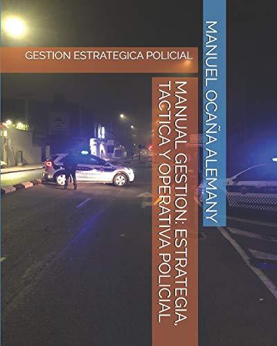 MANUAL GESTION: ESTRATEGIA, TACTICA Y OPERATIVA POLICIAL: GESTION ESTRATEGICA POLICIAL