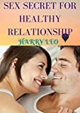 SEX SECRET TO HEALTHY RELATIONSHIP (English Edition)