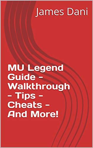 MU Legend Guide - Walkthrough - Tips - Cheats - And More! (English Edition)